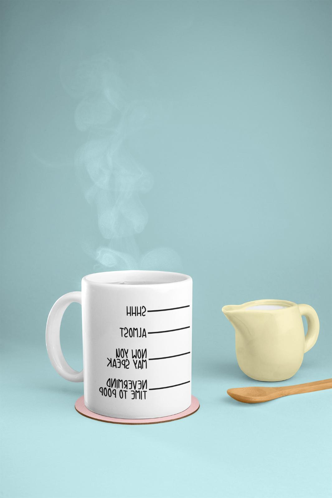 Shhh Almost Now May I Have To Poop Funny 11 Oz Coffee Mug