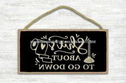 s about to go down funny bathroom quote wood sign pop shop w