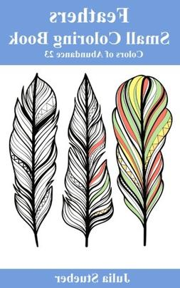 Small Feathers Coloring Book : Adult Coloring Book in Portab